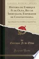 Historia De Enrrique Fi De Oliva, Rey De Iherusalem, Emperador De Constantinopla