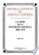 libro Historia General De España Y América: La Crisis De La Hegemonía Española, Siglo Xvii