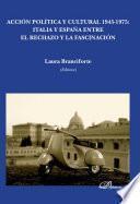 libro Acción Política Y Cultural 1945 1975. Italia Y España Entre El Rechazo Y La Fascinación