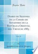 libro Diario De Sesiones De La Camara De Senadores De La República Oriental Del Uruguay, 1883, Vol. 13 (classic Reprint)