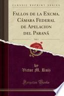 libro Fallos De La Excma. Cámara Federal De Apelacion Del Paraná, Vol. 1 (classic Reprint)