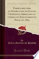 libro Formulario Para La Instruccion De Juicios Criminales Arreglado Al Código De Enjuiciamentos Penal En 1863 (classic Reprint)