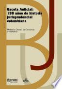 libro Gaceta Judicial: 130 Años De Historia Jurisprudencial Colombiana