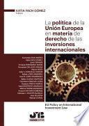 libro La Política De La Unión Europea En Materia De Derecho De Las Inversiones Internacionales