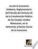 libro Ley De La Economía Solidaria, Reglamentaria Del Párrafo Del Artículo 25 De La Constitución Política De Los Estados Unidos Mexicanos, En Lo Referente Al Sector Social De La Economía
