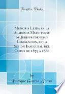 libro Memoria Leida En La Academia Matritense De Jurisprudencia Y Legislacion, En La Sesion Inaugural Del Curso De 1879 A 1880 (classic Reprint)