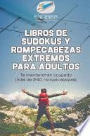 libro Libros De Sudokus Y Rompecabezas Extremos Para Adultos | Te Mantendrán Ocupado (más De 240 Rompecabezas)