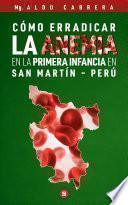 libro Cómo Erradicar La Anemia En La Primera Infancia En San Martín - Perú