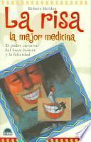 libro La Risa La Mejor Medicina : El Poder Curativo Del Buen Humor Y La Felicidad / Laughter Is The Best Medicine