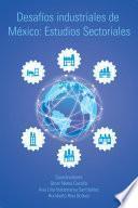 libro Desafos Industriales De Mxico: Estudios Sectoriales
