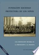 libro Fundación Sociedad Protectora De Los Niños. Una Institución Pionera En La Protección A La Infancia