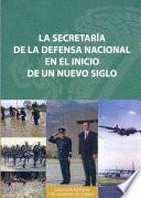 libro La Secretaría De La Defensa Nacional En El Inicio De Un Nuevo Siglo