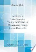 libro Moneda Y Circulación, Valorización De La Moneda De Curso Legal Cuestión (classic Reprint)
