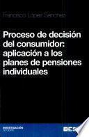 libro Proceso De Decisión Del Consumidor Aplicación A Los Planes De Pensiones Individuales
