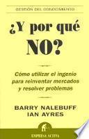 libro ¿y Por Qué No? : Cómo Utilizar El Ingenio Para Reinventar Mercados Y Resolver Problemas