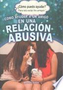 Cómo Ayudar A Un Amigo En Una Relación Abusiva (helping A Friend In An Abusive Relationship)