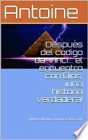 libro Después Del Código Da Vinci... El Encuentro Con Dios, ¡una Historia Verdadera!