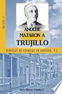 libro Anoche Mataron A Trujillo