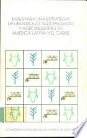 libro Bases Para Una Estrategía De Desarrollo Agropecuario Y Agroindustrial En América Latina Y El Caribe
