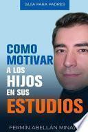 libro Como Motivar A Los Hijos En Sus Estudios
