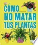libro Como No Matar A Tus Plantas