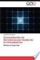 libro Consolidación De Servidores Por Medio De La Virtualización