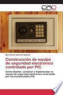 libro Construccion De Equipo De Seguridad Electronico Controlado Por Pic
