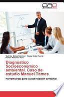 libro Diagnóstico Socioeconómico Ambiental. Caso De Estudio Manuel Tames