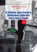 libro El Atlántico Como Frontera. Mediaciones Culturales Entre Cuba Y España