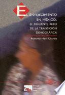 libro El Envejecimiento En México: El Siguiente Reto De La Transición Demográfica