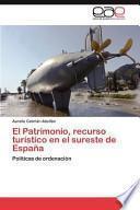 libro El Patrimonio, Recurso Turístico En El Sureste De España