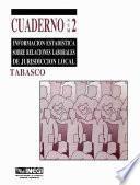 libro Información Estadística Sobre Relaciones Laborales De Jurisdicción Local. Tabasco. Cuaderno Número 2