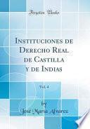 libro Instituciones De Derecho Real De Castilla Y De Indias, Vol. 4 (classic Reprint)