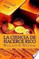 La Ciencia De Hacerce Rico (spanish Edition)