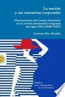 libro La Nación Y Sus Narrativas Corporales. Fluctuaciones Del Cuerpo Femenino En La Novela Sentimental Uruguaya Del Siglo Xix (1880 1907)