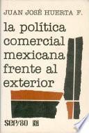 libro La Política Comercial Mexicana Frente Al Exterior