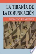 libro La Tiranía De La Comunicación