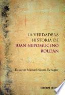 libro La Verdadera Historia De Juan Nepomuceno Roldán