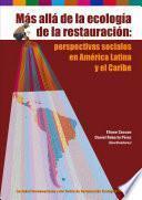 libro Más Allá De La Ecología De La Restauración: Perspectivas Sociales De America Latina Y Caribe
