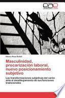 Masculinidad, Precarización Laboral, Nuevo Posicionamiento Subjetivo