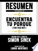 libro Resumen Extendido De Encuentra Tu Porque (find Your Why) - Basado En El Libro De Simon Sinek