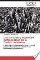 libro Uso De Suelo Y Expansión Metropolitana En La Ciudad De México
