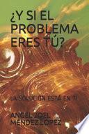 libro ¿y Si El Problema Eres Tú?