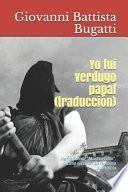libro Yo Fui Verdugo Papal (traducción)