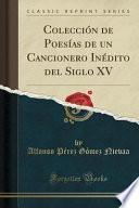 Colección De Poesías De Un Cancionero Inédito Del Siglo Xv (classic Reprint)
