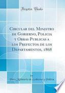 libro Circular Del Ministro De Gobierno, Policia Y Obras Publicas A Los Prefectos De Los Departamentos, 1868 (classic Reprint)