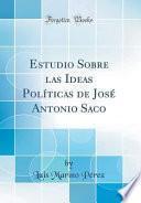libro Estudio Sobre Las Ideas Políticas De José Antonio Saco (classic Reprint)