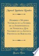 libro Hombres Y Mujeres Notables En La Guerra De La Independencia De Venezuela, Que Nacieron En La Antigua Provincia De Barcelona (classic Reprint)