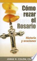 Como Rezar El Rosario: Historia Y Oraciones