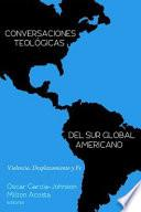 libro Conversaciones Teologicas Del Sur Global Americano/ Theological Discussions Of The Global South American
